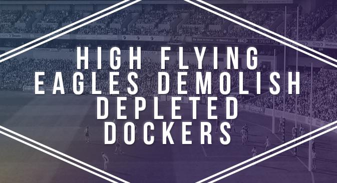 High Flying Eagles Demolish Depleted Dockers